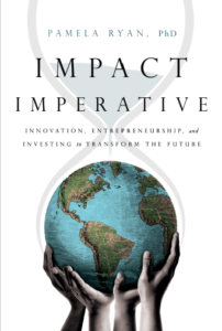 Impact Imperative: Innovation, Entrepreneurship, and Investing to Transform the Future book